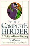 The Complete Birder : A Guide to Better Birding, Connor, Jack, 0395468078