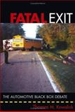 Fatal Exit : The Automotive Black Box Debate, Kowalick, Thomas M., 0471698075