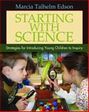 Starting with Science : Strategies for Introducing Young Children to Inquiry, Edson, Marcia Talhelm, 1571108076