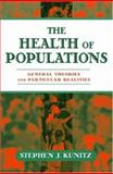 The Health of Populations : General Theories and Particular Realitites, Kunitz, Stephen J., 0195308077