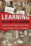 Learning As a Way of Leading : Lessons from the Struggle for Social Justice, Preskill, Stephen and Brookfield, Stephen D., 0787978078