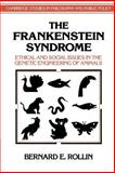 The Frankenstein Syndrome : Ethical and Social Issues in the Genetic Engineering of Animals, Rollin, Bernard E., 0521478073