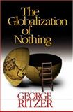 The Globalization of Nothing, Ritzer, George, 0761988076