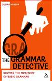 The Grammar Detective : Solving the Mysteries of Basic Grammar, Hanson, Gillian Mary, 0826498078
