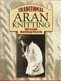 Traditional Aran Knitting, Shelagh Hollingworth, 048644807X