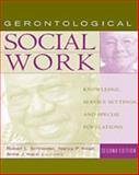 Gerontological Social Work : Knowledge, Service Settings, and Special Populations, Schneider, Robert L. and Kropf, Nancy P., 0534578071