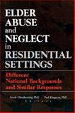 Elder Abuse and Neglect in Residential Settings : Different National Backgrounds and Similar Responses, Glendenning, Frank J., 0789008076