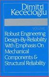 Robust Engineering Design-by-Reliability with Emphasis on Mechanical Components and Structural Reliability, Vol. 1, Kececioglu, Dimitri, 193207807X