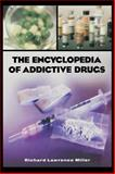 The Encyclopedia of Addictive Drugs, Richard Lawrence Miller, 0313318077