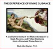 The Experience of Divine Guidance CD-ROM : A Qualitative Study of the Human Endeavor to Seek, Receive, and Follow Guidance from a Perceived Divine Source, Kaplan, Mark Allan, 0979798078