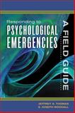 Responding to Psychological Emergencies : A Field Guide, Thomas, Jeffrey A. and Woodall, Joseph, 1401878075