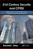 21st Century Security and CPTED : Designing for Critical Infrastructure Protection and Crime Prevention, Atlas, Randall I., 1420068075