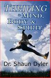 Thriving in Mind, Body, and Spirit, Shaun Dyler, 1432708074