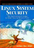 Linux System Security : The Administrator's Guide to Open Source Security Tools, Mann, Scott and Mitchell, Ellen L., 0130158070
