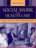 Social Work and Health Care : Policy, Practice, and Professionalism, Borst, Joan M., 0205498078