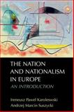 The Nation and Nationalism in Europe : An Introduction, Karolewski, Ireneusz and Suszycki, Andrzej Marcin, 0748638075