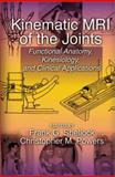 Kinematic MRI of the Joints : Functional Anatomy, Kinesiology, and Clinical Applications, , 0849308070