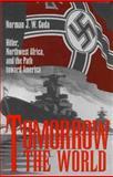 Tomorrow the World : Hitler, Northwest Africa, and the Path Toward America, Goda, Norman J. W., 0890968071