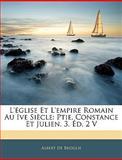 L'Église et L'Empire Romain Au Ive Siècle, Albert De Broglie, 1144608074