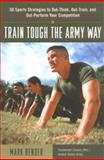 Train Tough the Army Way, Bender, Mark, 0071408088