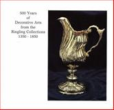 500 Years of Decorative Arts from the Ringling Collections, 1350-1850 : The John and Mable Ringling Museum of Art, Sarasota, Florida, the State Art Museum of Florida, December 18, 1981-March 28 1982, Duval, Cynthia, 0916758087