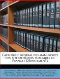 Catalogue Général des Manuscrits des Bibliothèques Publiques de France, France Ministre De L&apos and Min Ducation Natio, 1149308087