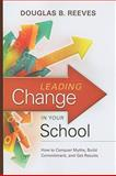 Leading Change in Your School : How to Conquer Myths, Build Commitment, and Get Results, Reeves, Douglas B., 1416608087