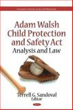 Adam Walsh Child Protection and Safety Act : Analysis and Law, Sandoval, Terrell G., 1616688084