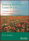 Making Mathematics Come to Life, O. A. Ivanov, 0821848089