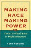 Making Race, Making Power : North Carolina's Road to Disfranchisement, Redding, Kent, 0252028082