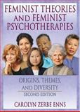 Feminist Theories and Feminist Psychotherapies : Origins, Themes, and Diversity, Enns, Carolyn Zerbe, 078901808X