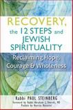 Recovery, the 12 Steps and Jewish Spirituality, Rabbi Paul Steinberg, 1580238084