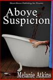 Above Suspicion, Atkins, Melanie, 1612528082
