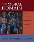 The Moral Domain : Guided Readings in Philosophical and Literary Texts, Lillegard, Norman, 0195148088