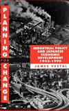 Planning for Change : Industrial Policy and Japanese Economic Development 1945-1990, Vestal, James E., 0198288085