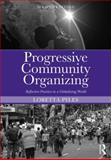 Progressive Community Organizing : Reflective Practice in a Globalizing World, Pyles, Loretta, 0415538084