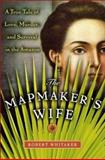 The Mapmaker's Wife, Robert Whitaker, 0738208086
