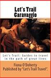 Let's Trail Caravaggio, Fiona O'Doherty, 1481848089