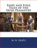 Fairy and Folk Tales of the Irish Peasantry, W. B. W. B. Yeats, 1494888084