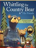 Whittling the Country Bear and His Friends, Mike Shipley, 1565238087