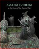 Assyria to Iberia : At the Dawn of the Classical Age, Joan Aruz, Yelena Rakic, Sarah Graff, 0300208081