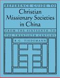 Reference Guide to Christian Missionary Societies in China : From the Sixteenth to the Twentieth Century, Tiedemann, R. G., 0765618087