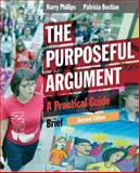 The Purposeful Argument : A Practical Guide, Phillips, Harry and Bostian, Patricia, 1285438086