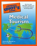 The Complete Idiot's Guide to Medical Tourism, Frances Sharpe and Patrick W. Marsek, 159257808X