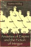 Anxieties of Empire and the Fiction of Intrigue, Yumna Siddiqi, 0231138083