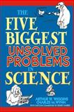 The Five Biggest Unsolved Problems in Science, Arthur W. Wiggins and Charles M. Wynn, 0471268089