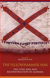 The Yellowhammer War : The Civil War and Reconstruction in Alabama, , 0817318089