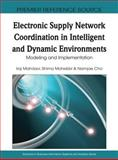 Electronic Supply Network Coordination in Intelligent and Dynamic Environments : Modeling and Implementation, Iraj Mahdavi, 1605668087
