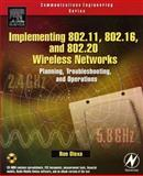 Implementing 802.11, 802.16, and 802.20 Wireless Networks : Planning, Troubleshooting, and Operations, Olexa, Ron, 0750678089