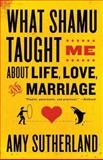 What Shamu Taught Me about Life, Love, and Marriage, Amy Sutherland, 0812978080